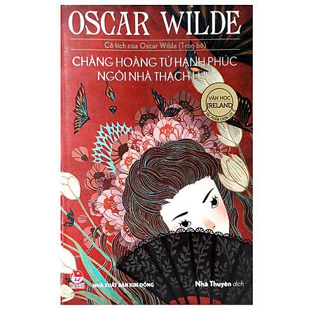 Cổ Tích Của Oscar Wilde (Trọn Bộ): Chàng Hoàng Tử Hạnh Phúc - Ngôi Nhà Thạch Lựu