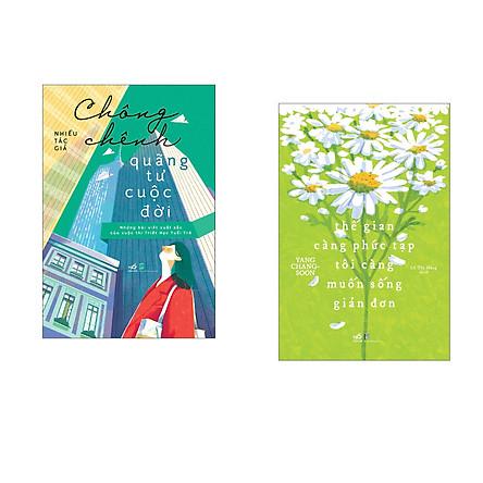 Combo 2 cuốn sách: Chông chêng quãng tư cuộc đời + Thế gian càng phức tạp tôi càng muốn sống giản đơn