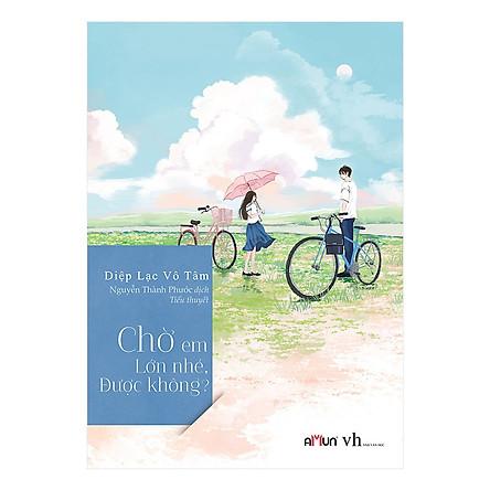 Tiểu Thuyết Lãng Mạn Trung Quốc: Chờ Em Lớn Nhé Được Không? (Cuốn Sách Ngọt Ngào Nhất Của Diệp Lạc Vô Tâm / Tặng Kèm Bookmark Green Life)