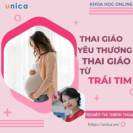 Khóa học NUÔI DẠY CON - Thai giáo yêu thương, thai giáo từ trái tim [UNICA.VN