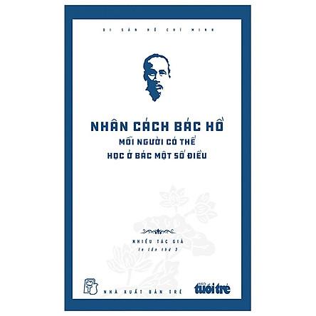 Di Sản Hồ Chí Minh - Nhân Cách Bác Hồ - Mỗi Người Có Thể Học Ở Bác Một Số Điều