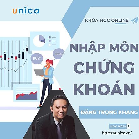 Khóa học KINH DOANH - Nhập môn chứng khoán - GV Đặng Trọng Khang- UNICA.VN