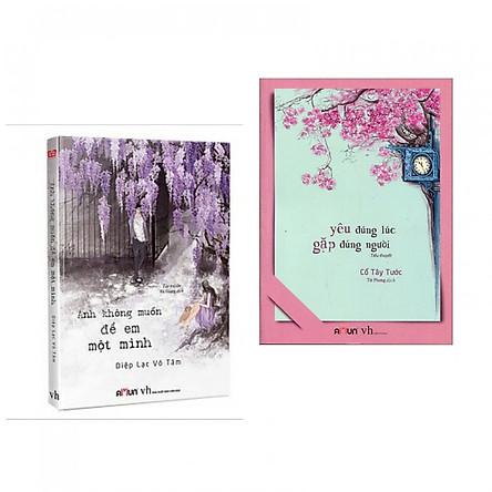 Combo Tiểu Thuyết Lãng Mạn - Yêu Đúng Lúc, Gặp Đúng Người + Anh Không Muốn Để Em Một Mình - (Tặng Kèm Bookmark Phương Đông)