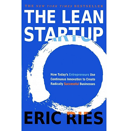 The Lean Startup : How Today 's Entrepreneurs Use Continuous Innovation to Create Radically Successful Businesses (Paperback)
