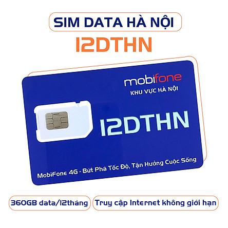 SIÊU SIM DATA 12DTHN ( Sim Data 12 tháng  - Sim 4G MobiFone  - Chỉ sử dụng ở HÀ NỘI) - MOBIFONE HÀ NỘI
