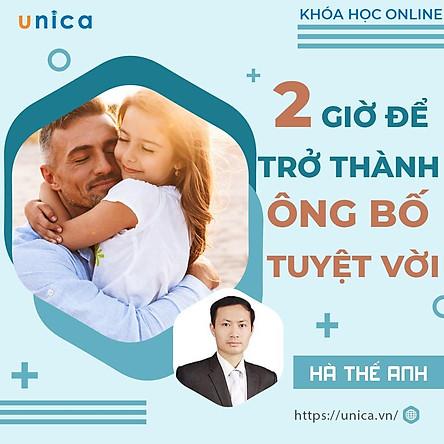 Khóa học GIA ĐÌNH- 2h để trở thành ông bố tuyệt vời- UNICA.VN