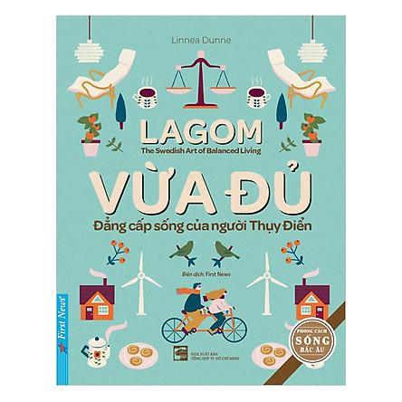 Lagom - Vừa Đủ - Đẳng Cấp Sống Của Người Thụy Điển