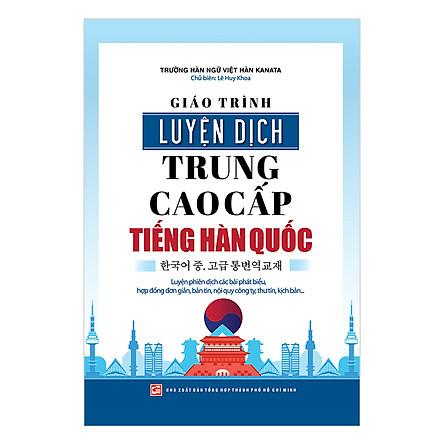 Giáo Trình Luyện Dịch Trung - Cao Cấp Tiếng Hàn Quốc