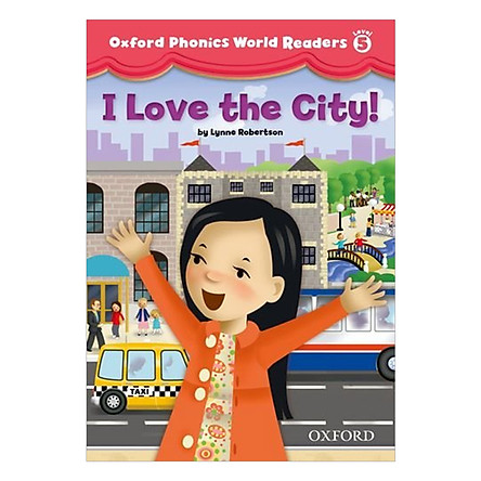 Oxford Phonics World Readers Level 5: I Love the City!