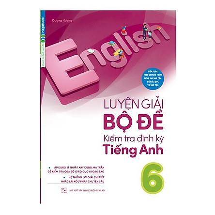 Luyện Giải Bộ Đề Kiểm Tra Định Kỳ Tiếng Anh 6 (Chương trình mới)