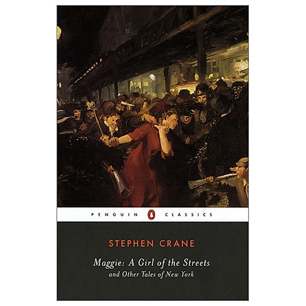 Maggie: A Girl Of The Streets And Other Tales Of New York (Penguin Classics)