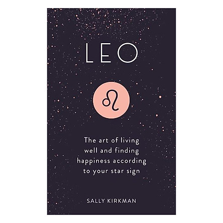 Leo: The Art Of Living Well And Finding Happiness According To Your Star Sign
