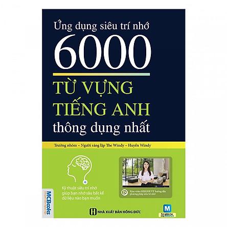 Ứng Dụng Siêu Trí Nhớ 6000 Từ Vựng Tiếng Anh Thông Dụng Nhất  (Tặng Bookmark độc đáo)