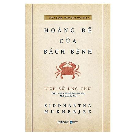 Lịch Sử Ung Thư - Hoàng Đế Của Bách Bệnh (tái bản 2020)