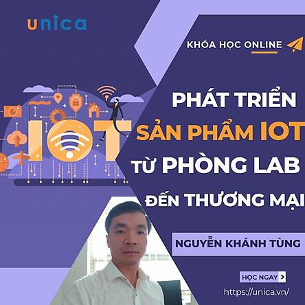 – Khóa học KINH DOANH – Hướng dẫn phát triển sản phẩm IoT từ phòng Lab đến thương mại- UNICA.VN
