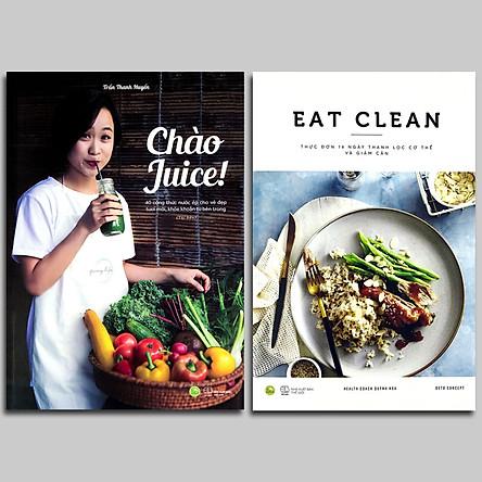Combo 2 cuốn: Chào Juice! - 40 công thức nước ép cho vẻ đẹp tươi mới, khỏe khoắn từ bên trong + EAT CLEAN - Thực Đơn 14 Ngày Thanh Lọc Cơ Thể Và Giảm Cân