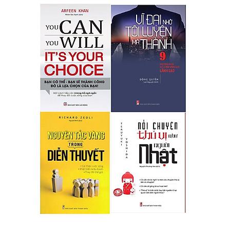 ComBo 4 Cuốn: You Can, You Will. It's Your Choice! + Vĩ Đại Nhờ Tôi Luyện Mà Thành + Nguyên Tắc Vàng Trong Diễn Thuyết + Nói Chuyện Thú Vị Như Người Nhật