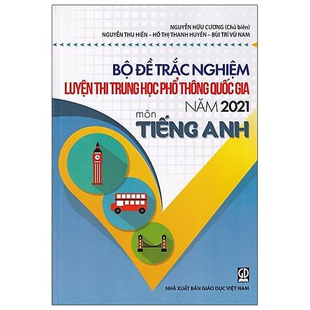 Bộ Đề Trắc Nghiệm Luyện Thi THPT Quốc Gia 2021 - Môn Tiếng Anh