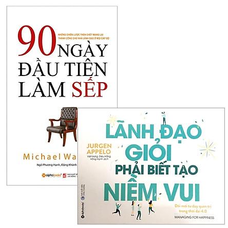 Combo Lãnh Đạo Giỏi Phải Biết Tạo Niềm Vui + 90 Ngày Đầu Tiên Làm Sếp (Bộ 2 Cuốn)
