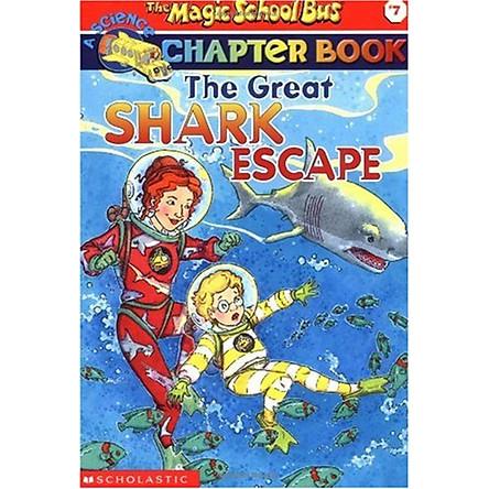 The Magic School Bus Chapter Book #07: The Great Shark Escape - Chuyến Xe Khoa Học Kỳ Thú