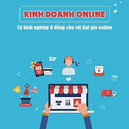 Khóa Học Kinh Doanh Online: Từ Khởi Nghiệp 0 Đồng Cho Tới Đại Gia Online