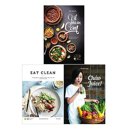 Combo Chào Juice + Về Nhà Ăn Cơm + EAT CLEAN Thực Đơn 14 Ngày Thanh Lọc Cơ Thể Và Giảm Cân (3 Cuốn)
