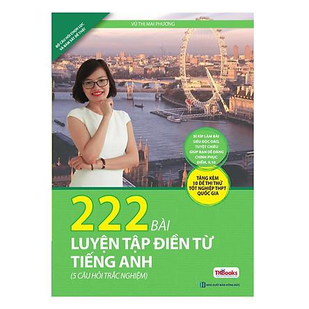 222 Bài Luyện Tập Điền Từ Tiếng Anh - Bí Kíp Làm Bài Siêu Độc Đáo Của Cô Mai Phương (Tái Bản) tặng kèm bookmark