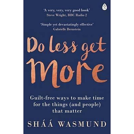 Do Less, Get More : Guilt-free Ways to Make Time for the Things (and People) that Matter