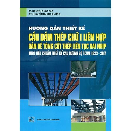 Hướng Dẫn Thiết Kế Cầu Dầm Thép Chữ I Liên Hợp - Bản Bê Tông Cốt Thép Liên Tục Hai Nhịp (Theo Tiêu Chuẩn Thiết Kế Cầu Đường Bộ Tcvn 11823-2017)