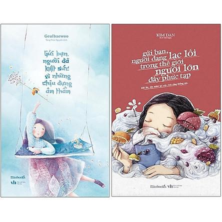 Combo 2 Cuốn Sách: Gửi Bạn, Người Đã Kiệt Sức Vì Những Chịu Đựng Âm Thầm + Gửi Bạn, Người Đang Lạc Lối Trong Thế Giới Người Lớn Đầy Phức Tạp