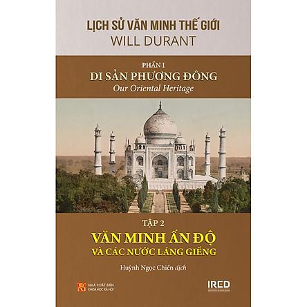 Lịch Sử Văn Minh Thế Giới - Phần 1: Di Sản Phương Đông (Tập 2: Văn Minh Ấn Độ Và Các Nước Láng Giềng)