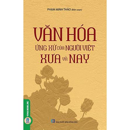 Văn Hóa Ứng Xử Của Người Việt Xưa Và Nay