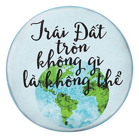 Gối Ôm Tròn Trái Đất Tròn Không Gì Là Không Thể - GOZTE098 | balo4teen |  Tiki