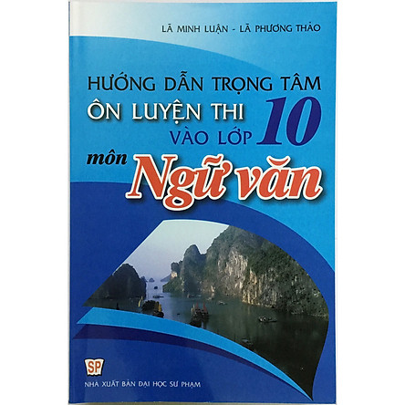 Hướng Dẫn Trọng Tâm Ôn Luyện Thi Vào Lớp 10 Môn Ngữ Văn (tặng kèm 1 bookmark như hình)