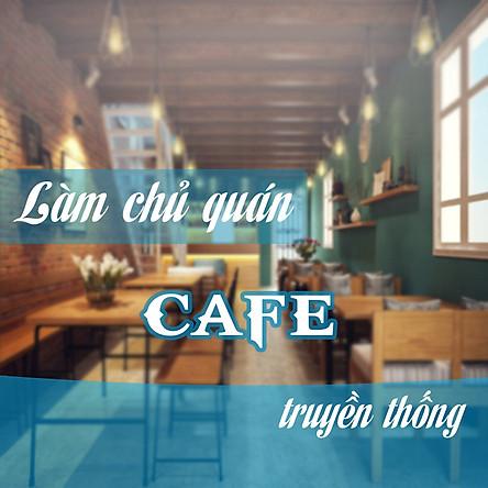Khóa Học Làm Chủ Quán Cafe Truyền Thống
