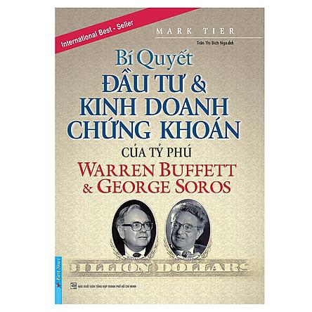 Bí Quyết Đầu Tư & Kinh Doanh Chứng Khoán Của Tỷ Phú Warren Buffett Và George Soros (Tái Bản 2019)
