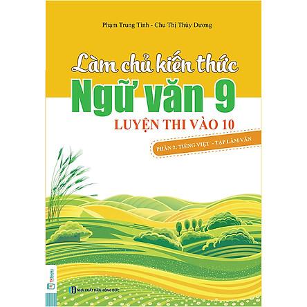 Làm Chủ Kiến Thức Ngữ Văn 9 - Luyện Thi Vào 10 Phần 2: Tiếng Việt - Tập Làm Văn