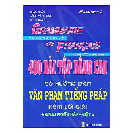 400 Bài Tập Nâng Cao Có Hướng Dẫn Văn Phạm Tiếng Pháp Kèm Lời Giải (Song Ngữ Pháp - Việt) - Tái Bản