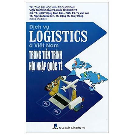 Dịch Vụ Logistics Ở Việt Nam Trong Tiến Trình Hội Nhập Quốc Tế