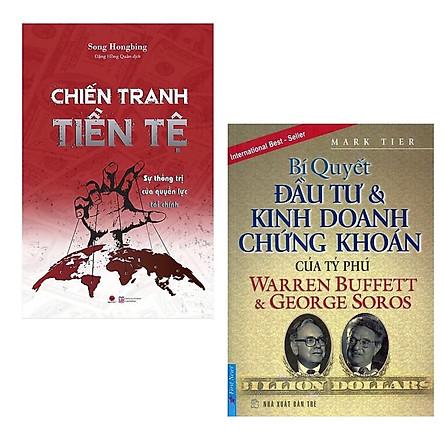 Combo 2 Cuốn Sách Kinh Tế Hay, Nên Đọc Để Thành Công: Chiến Tranh Tiền Tệ-Sự Thống Trị Của Quyền Lực Tài Chính (Phần 2) + Bí Quyết Đầu Tư & Kinh Doanh Chứng Khoán Của Tỷ Phú Warren Buffett Và George Soros (Tái Bản)