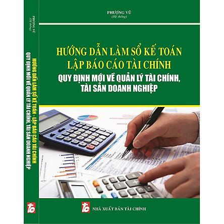 Hướng dẫn làm sổ kế toán – Lập báo cáo tài chính quy định mới về quản lý tài chính, tài sản doanh nghiệp