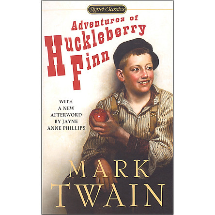 Signet Classics: Adventures of Huckleberry Finn (With A New Afterword by Jayne Anne Phillips)