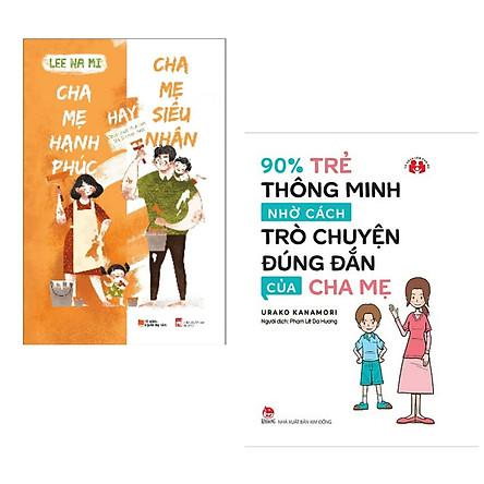 Combo 2 cuốn sách hay về cách nuôi dạy con : Cha Mẹ Hạnh Phúc Hay Cha Mẹ Siêu Nhân + 90% Trẻ Thông Minh Nhờ Cách Trò Chuyện Đúng Đắn Của Cha Mẹ (Tặng kèm Bookmark Happy Life )