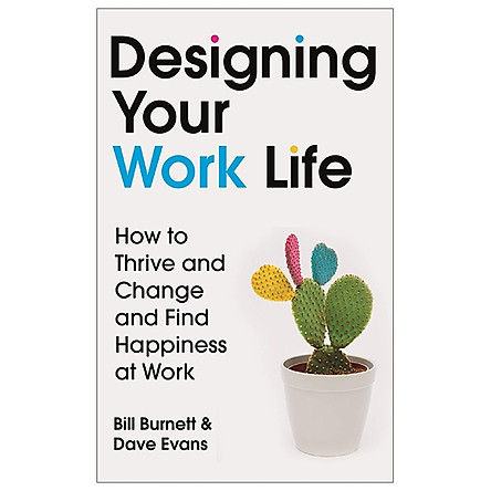 Designing Your Work Life: How To Thrive And Change And Find Happiness At Work