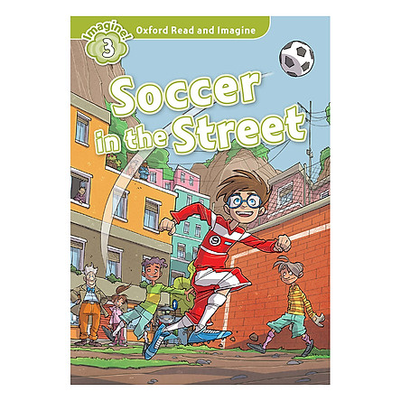 Oxford Read and Imagine 3: Soccer in the Street