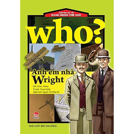 Who? Chuyện Kể Về Danh Nhân Thế Giới: Anh Em Nhà Wright (Tái Bản 2020)