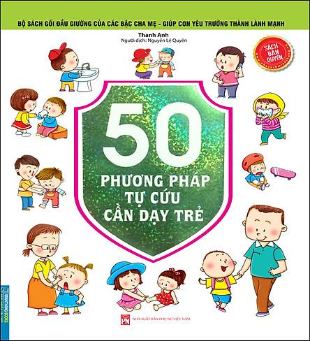 Bộ Sách Gối Đầu Giường Của Các Bậc Cha Mẹ - Giúp Con Yêu Trưởng Thành Lành Mạnh - 50 Phương Pháp Tự Cứu Cần Dạy Trẻ