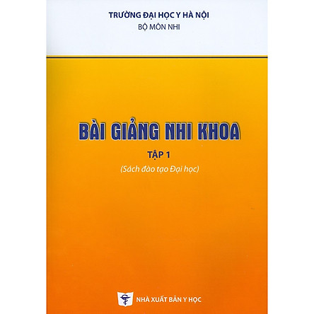 Bài Giảng Nhi Khoa - Tập 1 (Sách Đào Tạo Đại Học) - Bản in năm 2020