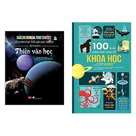 Combo 2 Cuốn Kiến Thức - Bách Khoa Cho Trẻ: Bách Khoa Tri Thức Về Khám Phá Thế Giới Cho Trẻ Em - Thiên Văn Học + 100 Bí Ẩn Đáng Kinh Ngạc Về Khoa Học (Bộ Sách Thiếu Nhi Bán Chạy Trong Tháng)