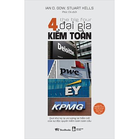 The Big Four - 4 Đại Gia Kiểm Toán: Deloitte - PWC - EY - KPMG: Quá Khứ Kỳ Lạ Và Tương Lai Hiểm Trở Của Sự Độc Quyền Kiểm Toán Toàn Cầu